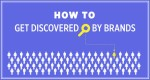How to Get Discovered by Brands (GUEST POST)