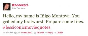 Inigo Montoya #LessIconicMovieLines quote - Hello, my name is Iñigo Montoya. You grilled my bratwurst. Prepare some fries.