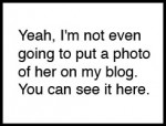 "Photo quote about Miley Cyrus - ""Yeah, I'm not even going to put a photo of her on my blog. You can see it here."""